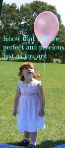 Know that you are perfect and precious just as you are.  Respect yourself and expect others to treat you with respect