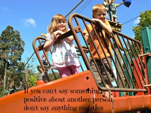 If you can't say something positive about another person, don't say anything negative